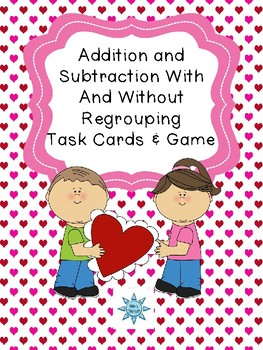Adding and Subtracting With and Without Regrouping Task Cards & Game (Valentine)