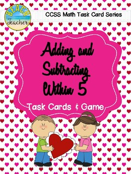 February Themed Adding and Subtracting Within 5 Task Cards & Game