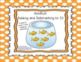 Adding and Subtracting  to 10 Lesson with Goldfish! TEKS and Common Core aligned