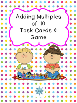 Adding With Multiples of 10 Task Cards & Game 1.NBT.4