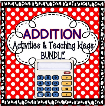 Addition BUNDLE: Addition Centers & Games and Addition Teaching Strategies