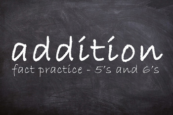 Addition Fact Practice - 5's and 6's