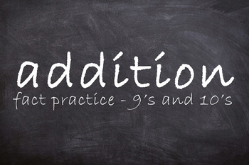 Addition Fact Practice - 9's and 10's