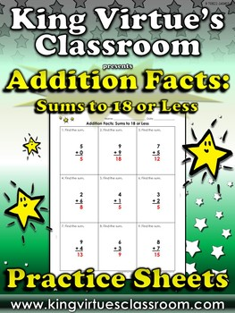 Addition Facts: Sums to 18 or Less Practice Sheets - King Virtue