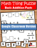 Addition Facts Tiling Puzzle - Google Classroom Version -