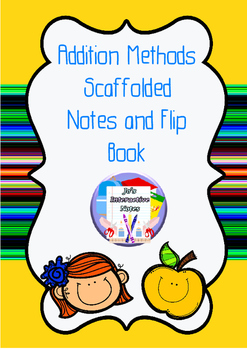 Addition Methods Scaffolded Notes and Flip Book