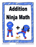 Addition Ninja Math: Fact Fluency Practice/Self Correcting Timed Tests
