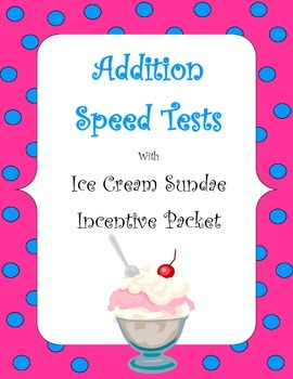 Addition Speed Tests with Ice cream Sundae Incentive Packet