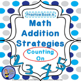 Addition Strategies - Counting On - Student Practice Book A