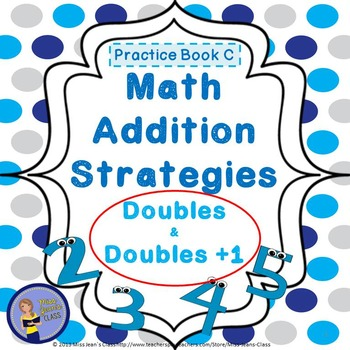 Addition Strategies - Doubles and Doubles +1- Student Practice Book C