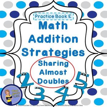 Addition Strategies - Sharing Almost Doubles - Student Practice Book E