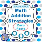 Addition Strategies - Zero Facts - Student Practice Book B