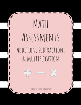 Addition, Subtraction, Fact Family and Multiplication Math Assessments