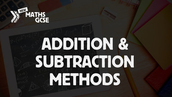 Addition & Subtraction Methods - Complete Lesson