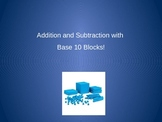 Addition & Subtraction with Base 10 Blocks!