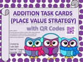 Addition Task Cards (Place Value Strategy) with QR Codes