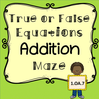Addition True or False Equations Maze- Worksheets and Center Game