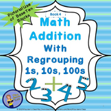 Addition With Regrouping 1s, 10s, 100s - Student Practice Book