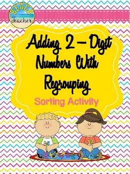 Addition With Regrouping Sorting Activity & SCOOT Game 2.NBT.5