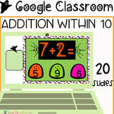 Addition Within 10 Halloween Google Classroom Activities