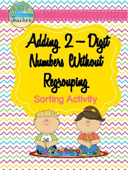 Addition Without Regrouping Sorting Activity & SCOOT Game 2.NBT.5