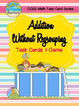 Summer Themed Addition Without Regrouping Task Cards & Game 2.NBT.5