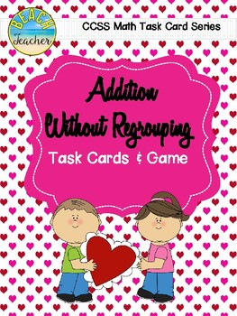 Addition Without Regrouping Task Cards & Game (Valentine's Day)