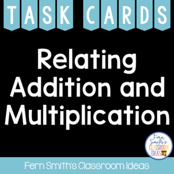Addition and Multiplication Task Cards - Relating Addition
