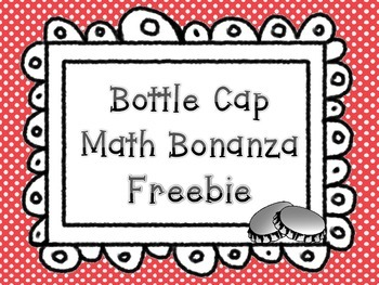 Addition and Place Value Bottle Cap Bonanza FREEBIE