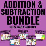 Addition, Subtraction and Early Algebra Bundle for Guided Math