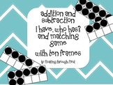 Addition and Subtraction I Have, Who Has and Matching Game with Ten Frames