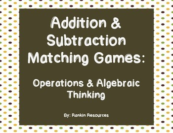 Addition and Subtraction Matching Games: Operations and Algebraic Thinking