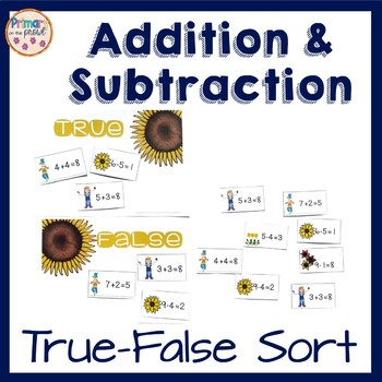 Addition and Subtraction True/False Sort- Sunflowers and Scarecrows Theme