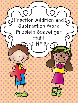 Addition and Subtraction of Mixed Numbers Scavenger Hunt - Word Problems