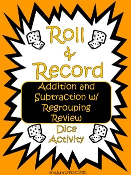 Addition and Subtraction with Regrouping - Roll and Record Center Activity