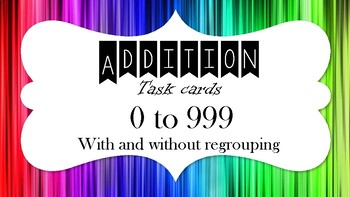 Addition task cards - 0 to 999 with and without regrouping