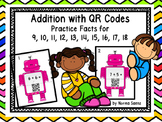 Addition with QR Codes  Practice Facts for 9, 10, 11, 12, 13, 14, 15, 16, 17, 18