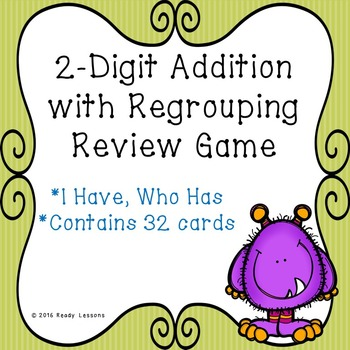 I Have Who Has 2 Digit Addition with Regrouping Game 2.NBT.5
