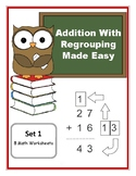 Addition With Regrouping Made Easy / 8 Math Worksheets / Set 1