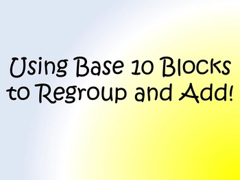 Addition with Regrouping with Base 10 Blocks