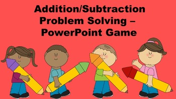 Addition/Subtraction Problem Solving - PowerPoint Game