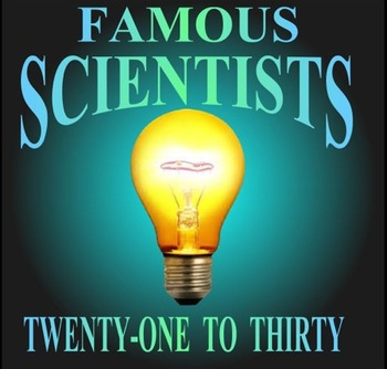 Famous Scientists: Twenty-One to Thirty