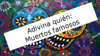 Adivina Quien - Muertos famosos (Guessing Game for Día de los Muertos)