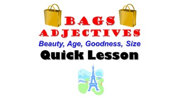 Adjectives: BAGS (Beauty, Age, Goodness, Size) French Quic