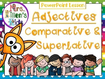 Adjectives: Comparative & Superlative * PowerPoint Lesson and Activity