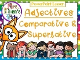 Adjectives: Comparative & Superlative * PowerPoint Lesson
