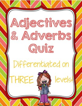Adjectives and Adverbs Quiz DIFFERENTIATED