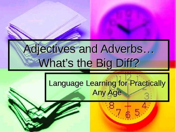 Adjectives and Adverbs.... What's the Big Diff?