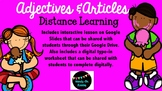 Adjectives and Articles Google Drive:  Distance Learning