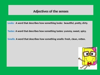 Adjectives of the senses lesson: look, sound, taste, feel, sound.